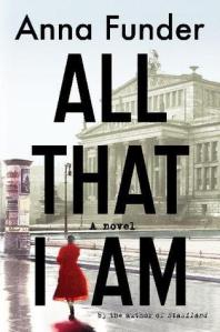 All that I Am by Anna Funder (ISBN: 9781926428338, 363 pagesPublished 2011, Penguin)