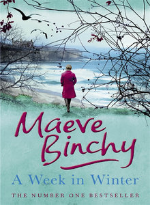 A Week in Winter by Maeve Binchy (ISBN: 978140914000, 361 pages, published 2012)