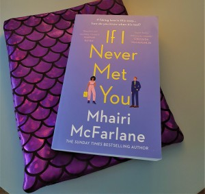 If I Never Met You by Mhairi McFarlane book review